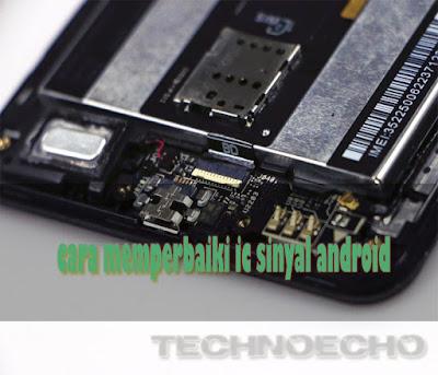 cara memperbaiki ic sinyal android
