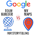 Storytelling With Google Tour Builder or Google My Maps