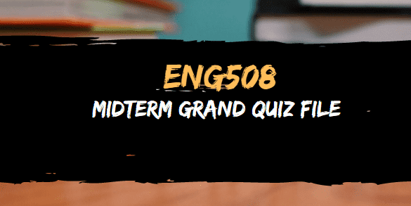 ENG508 MIDTERM SOLVED MCQS PAST PAPERS