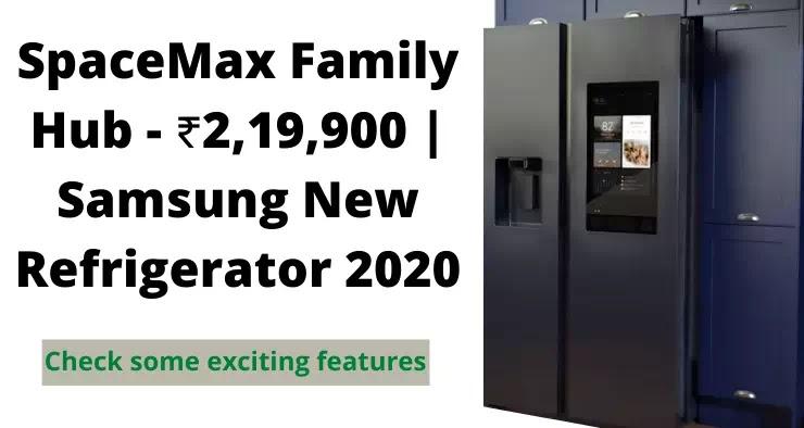 SpaceMax Family Hub - ₹2,19,900 | Samsung New Refrigerator 2020