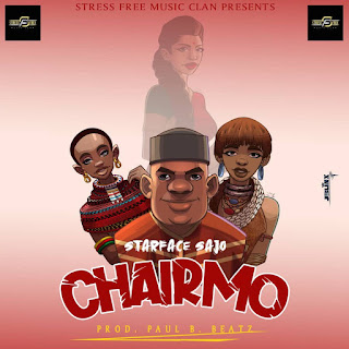 DOWNLOAD MUSIC MP3: Chairmo - Starface Sajo [Prod. By Paul B Beatz]