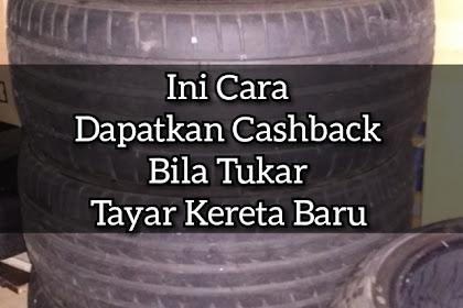 Ini Cara Dapatkan Cashback Bila Tukar Tayar Kereta Baru