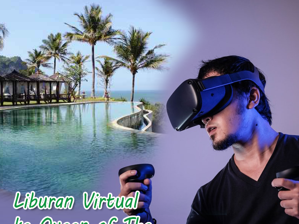 Liburan Virtual ke Queen of The South Resort, Emang Bisa?