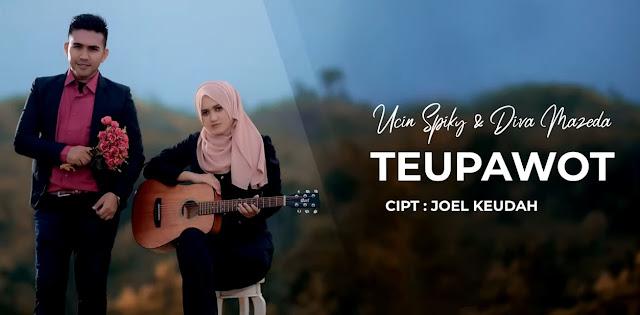 Lirik Lagu Teupawot - Ucin Spiky feat Diva Mazeda (2019)