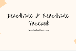 How you can Deactivate and Reactivate your account on Facebook