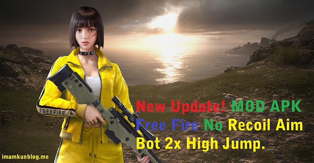New Update! MOD APK Free Fire No Recoil Aim Bot 2x High Jump.