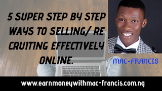5 SUPER STEP BY STEP WAYS TO SELLING/ RECRUITING EFFECTIVELY ONLINE.