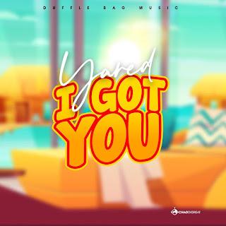 VIDEO: Yared - I Got You