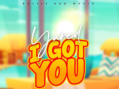 VIDEO: Yared - I Got You