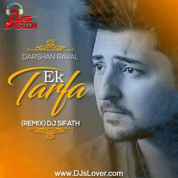 Ek Tarfa Darshan Raval Remix DJ Sifath