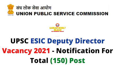 UPSC ESIC Deputy Director Vacancy 2021 - Notification For Total (150) Post