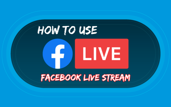 How to Use Facebook Live Stream