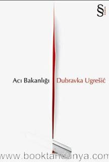Dubravka Ugresic – Acı Bakanlığı