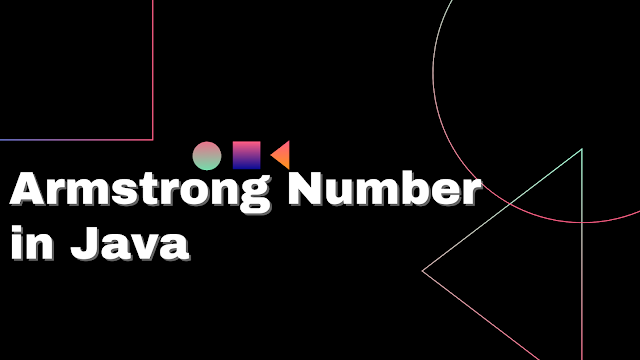 Armstrong Number in Java - What is an Armstrong number