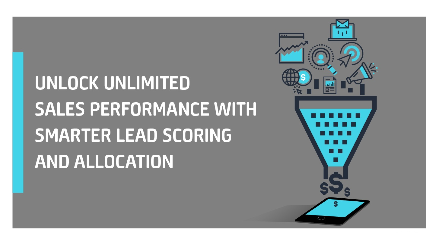 Unlock Unlimited Sales Performance With Smarter Lead Scoring And Allocation