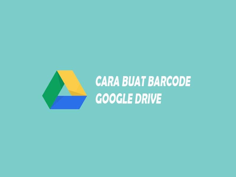cara membuat barcode google drive
