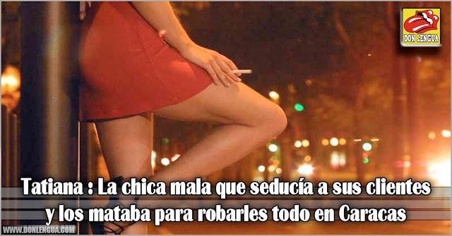 Tatiana : La chica mala que seducía a sus clientes y los mataba para robarles todo en Caracas