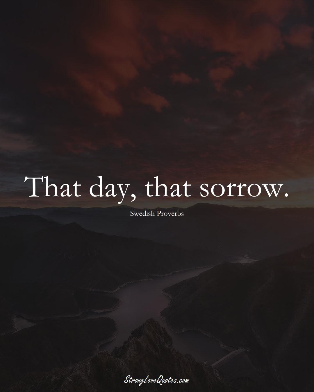 That day, that sorrow. (Swedish Sayings);  #EuropeanSayings