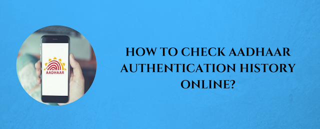 How To Check Aadhaar Authentication History Online?