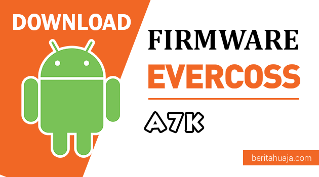 Download Firmware / Stock ROM Evercoss A7K All Version