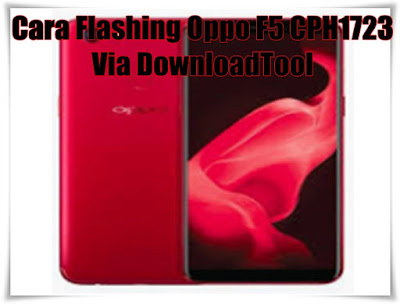 Cara Flashing Oppo F5 CPH1723 Via DownloadTool