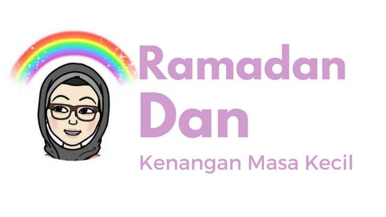 Ramadan Dan Kenangan Masa Kecil