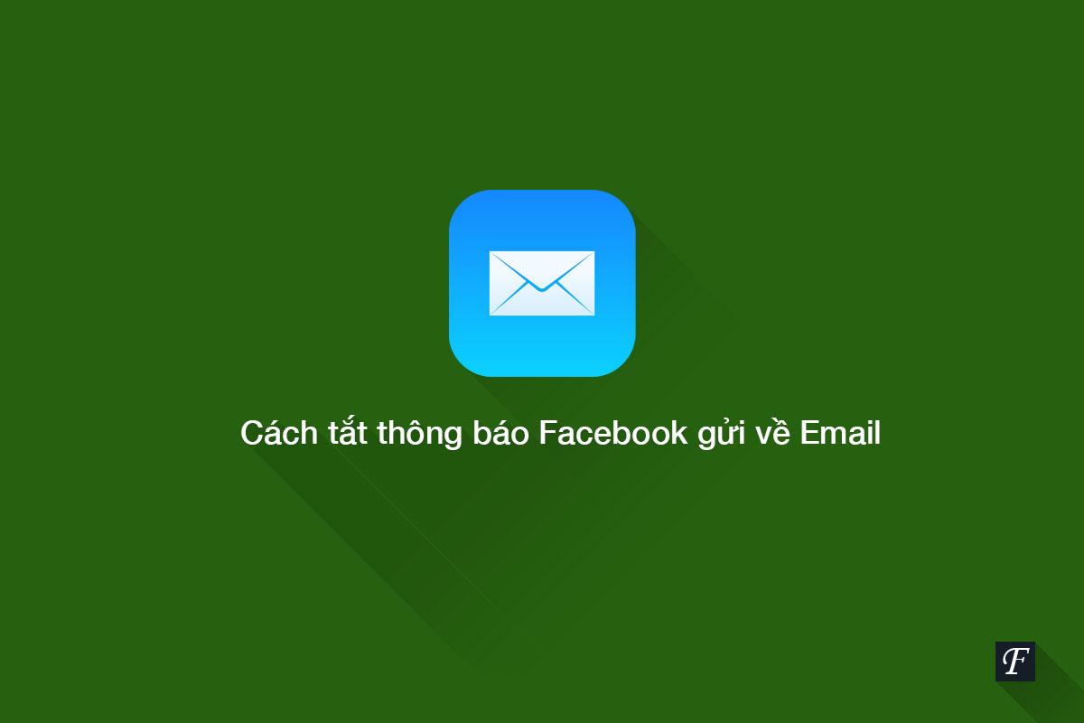 Cách tắt thông báo Facebook gửi về Email