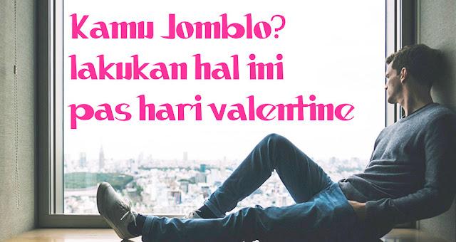 Kamu Jomblo? Lakukan hal ini pas hari valentine