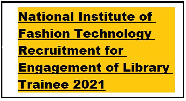 National Institute of Fashion Technology Recruitment for Engagement of Library Trainee 2021