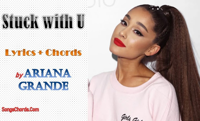 Stuck with U Chords and Lyrics by Ariana Grande & Justin Bieber