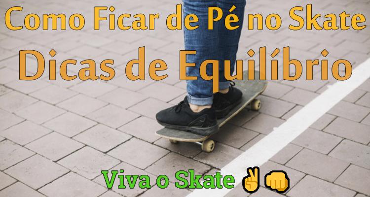 Como Ficar de Pé no Skate - Dicas de Equilíbrio