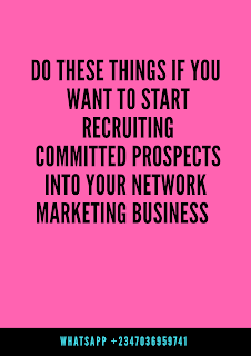 DO THIS IF YOU WANT TO START RECRUITING COMMITTED PROSPECTS INTO YOUR NETWORK MARKETING BUSINESS