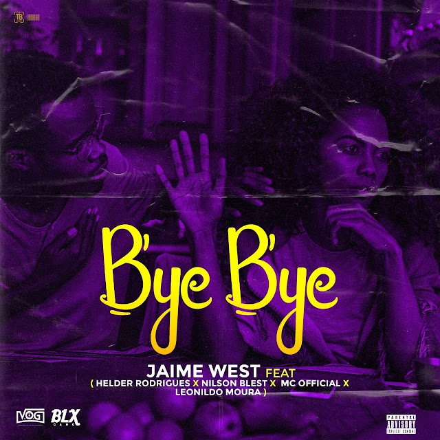 Jaime West - Bye Bye (feat. Hélder Rodrigues x Nilson Blest x MC Officiall x Leonildo Moura)Baixar mp3