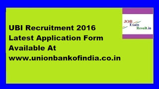 UBI Recruitment 2016 Latest Application Form Available At www.unionbankofindia.co.in