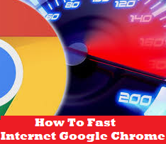 How To Fast Internet Google Chrome