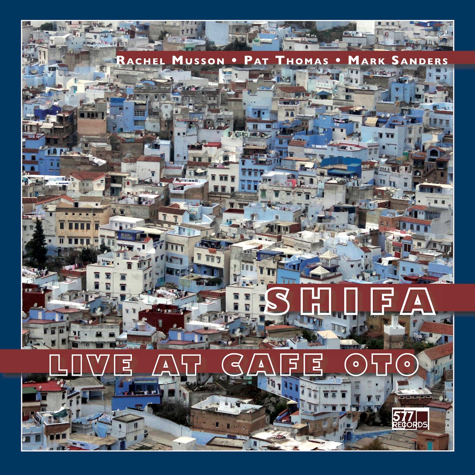Rachel Musson / Pat Thomas / Mark Sanders - Shifa: Live at Cafe Oto