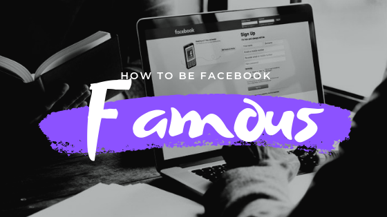 How To Become Facebook Famous<br/>