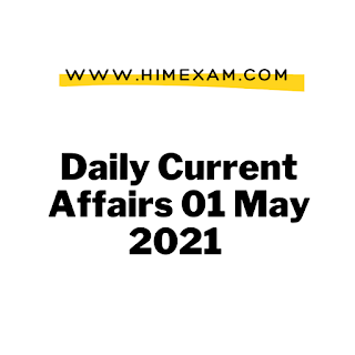 Daily Current Affairs 01 May 2021