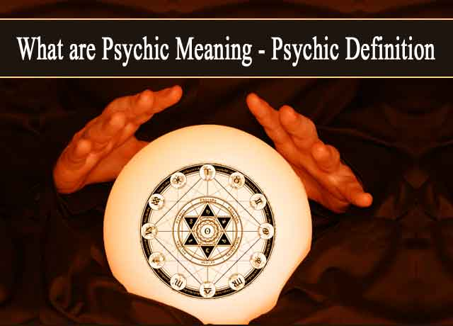 What are Psychic Meaning? Psychic Definition