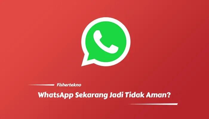 WhatsApp Jadi Tidak Aman?