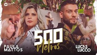 Paula Mattos e Lucas Lucco - Música 500 Metros | (Clipe Oficial)