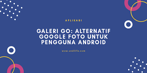 Galeri Go: Alternatif Google Foto Untuk Pengguna Android