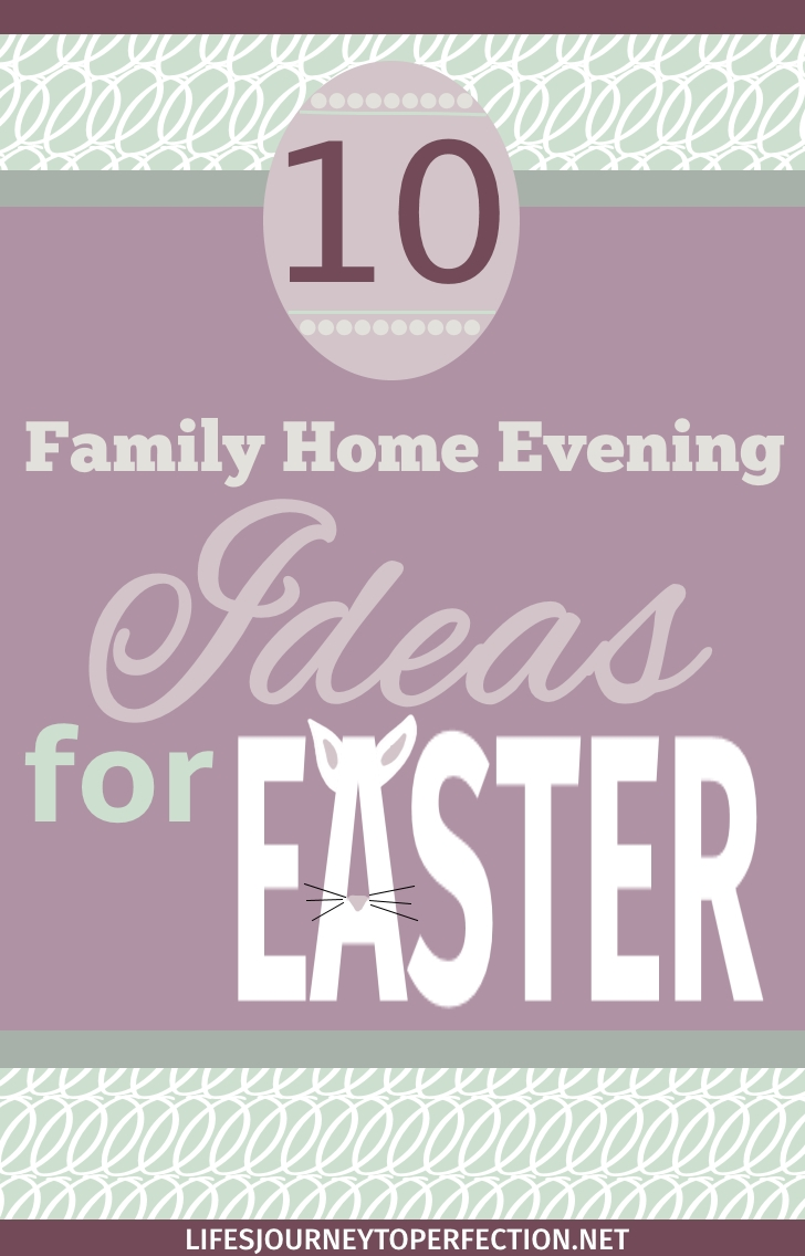 life s journey to perfection ten family home evening ideas for easter