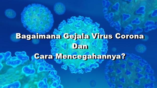 Bagaimana Gejala Virus Corona Dan Cara Mencegahannya?