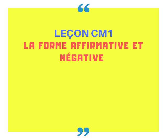 La forme affirmative et négative - Leçon CM1