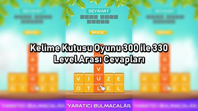 Kelime Kutusu Oyunu 300 ile 330 Level Arasi Cevaplari