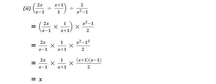 Solution: 5(ii) (2x/(x-1)  ÷ (x+1)/1)  ÷  2/(x^2-1)       = (2x/(x-1)  × 1/(x+1))  ×  (x^2-1)/2       = 2x/(x-1)  ×  1/(x+1)  ×  (x^2-1^2)/2      = 2x/(x-1)  ×  1/(x+1)  ×  ((x+1)(x-1))/2          = x