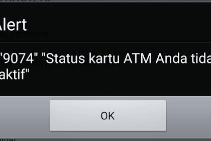 Muncul Alert 9074 Status Kartu ATM Anda Tidak Aktif