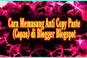Cara Memasang Anti Copy Paste (Copas) di Blogger dengan Mudah
