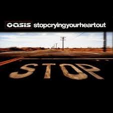 Oasis Stop Crying Your Heart Out Lyrics